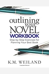 Outlining Your Novel Workbook: Step-by-Step Exercises for Planning Your Best Book Paperback