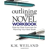 Outlining Your Novel Workbook: Step-by-Step Exercises for Planning Your Best Book (Helping Writers Become Authors)