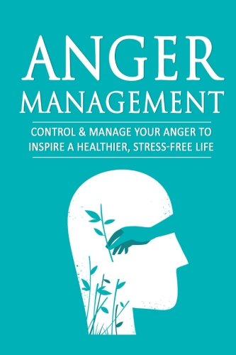 Anger Management: Control & Manage Your Anger to Inspire a Healthier,...