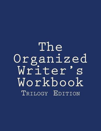 Read Online The Organized Writer's Workbook: Trilogy Edition (The Organized Writer's Workbook Collection) (Volume 15) pdf
