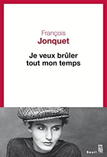 Je veux brûler tout mon temps, Jonquet, François