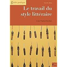 Le travail du style littéraire: Du scénario au manuscrit achevé (Guide pratique) (French Edition)