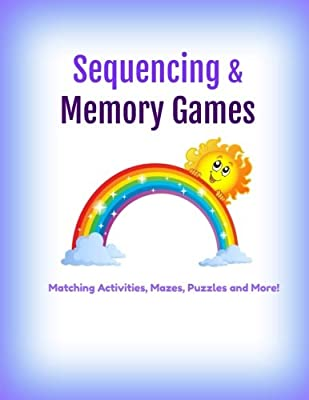 Sequencing and Memory Games: Matching Activities, Mazes, Puzzles and More!: Preschool to Grade 2 (FUN Brain Games-Great for Road Trips) (Volume 6)