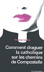 COMMENT DRAGUER LA CATHOLIQUE SUR LES CHEMINS DE COMPOSTELLE