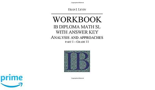 WORKBOOK IB MATH SL ANALYSIS AND APPROACHES WITH ANSWER KEY