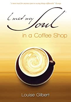 I met my Soul in a Coffee Shop by [Gilbert, Louise]