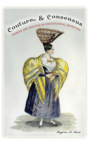 - Couture and Consensus: Fashion and Politics in Postcolonial Argentina (Cultural Studies of the Americas)