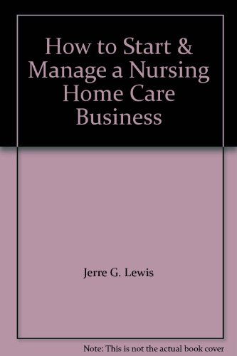 How to Start & Manage a Nursing Home Care Business Jerre G. Lewis