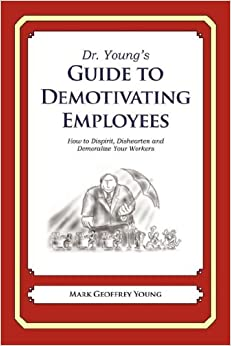 Dr. Young's Guide to Demotivating Employees: How to Dispirit, Dishearten and Demoralize Your Workers