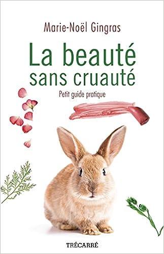 La Beaute Sans Cruaute : Petit Guide Pratique - Marie-Noël Gingras (2018) sur Bookys