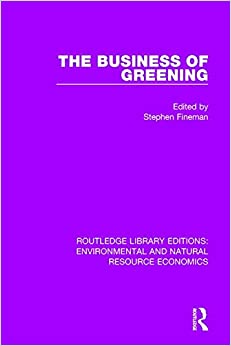 The Business of Greening (Routledge Library Editions: Environmental and Natural Resource Economics) (Volume 2)