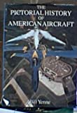 Pictorial History of American Aircraft, Bill Yenne, 083176869X