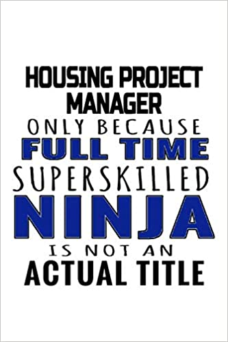 Housing Project Manager Only Because Full Time Superskilled ...