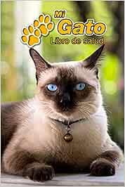 Mi Gato Libro de salud: Siamés | 109 páginas 15cm x 23cm A5 | Cuaderno para llenar | Agenda de Vacunas | Seguimiento Médico | Visitas Veterinarias | Diario de un Gato | Contactos