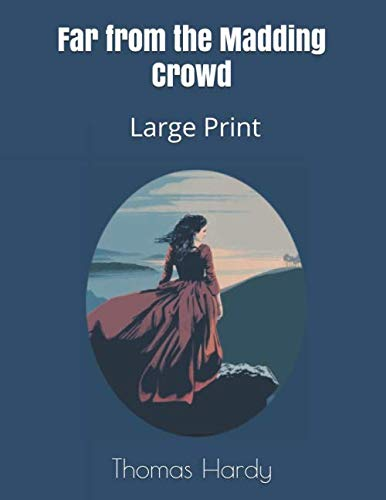 Far from the Madding Crowd: Large Print (Thomas Hardy Far From The Madding Crowd Summary)