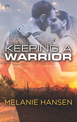 Keeping a Warrior (Loving a Warrior Book 2) by [Hansen, Melanie]