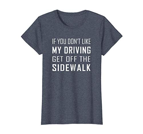 Womens If You Dont Like My Driving Get Off The Sidewalk T-shirt Large Heather Blue