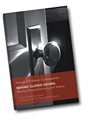 Behind Closed Doors: Moving Beyond Secrecy and Shame (Voices of Donor Conception Book 1)