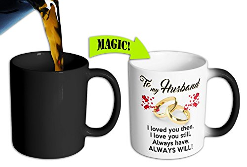 Mug King - COLOR CHANGING MUG - To My Husband I Loved You Then, I Love You Still, Always Have, Always Will Color Changing Coffee Mug / Best Husband Anniversary Present or Birthday Gift 11oz