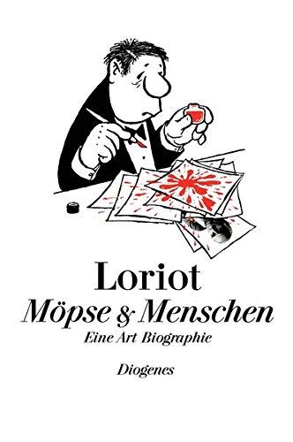 Möpse & Menschen: Eine Art Biographie Gebundenes Buch – 24. April 2012 Loriot Diogenes 3257016530 Belletristik
