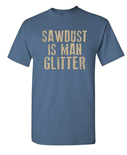 - Sawdust is Man Glitter Novelty Adult Humor Builder Construction Funny T Shirt 3XL Dusk