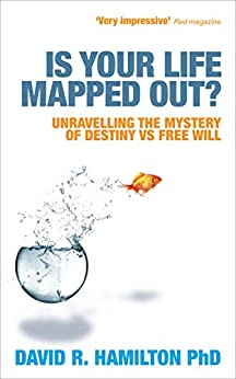 Is Your Life Mapped Out?: Unravelling the Mystery of Destiny vs Free Will by [Hamilton, David]
