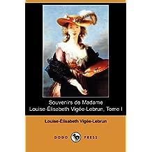 Souvenirs de Madame Louise-Elisabeth Vigee-Lebrun, Tome I (Dodo Press)