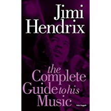 Jimi Hendrix: The Complete Guide to His Music (Complete Guide to the Music of)