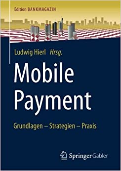 Mobile Payment: Grundlagen - Strategien - Praxis (Edition Bankmagazin)