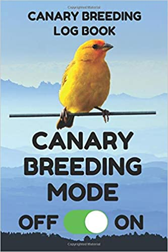 Canary Breeding Log Book: Record Book for Canary Bird Breeders, 6 by