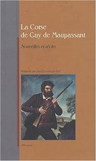 La Corse de Maupassant. Nouvelles et récits par Guy de Maupassant