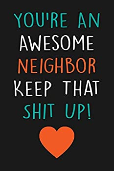 You're An Awesome Neighbor Keep That Shit Up!