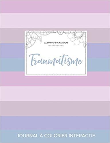 Téléchargement gratuit de livres anglais en ligne Journal de Coloration Adulte: Traumatisme (Illustrations de Mandalas, Rayures Pastel) PDF ePub iBook