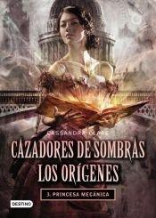 Paperback Cazadores De Sombras: Origenes 3. Princesa Mecanic Book