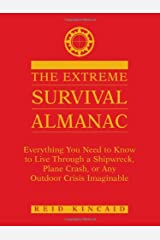 The Extreme Survival Almanac: Everything You Need To Know To Live Through A Shipwreck, Plane Crash, Or Any Outdoor Crisis Imaginable by Reid Kincaid (2002-01-01) Paperback