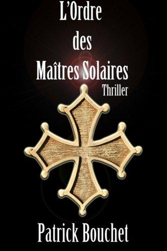 L'Ordre des Maîtres Solaires (Les enquêtes de la capitaine Valetin)