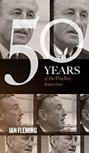 Ian Fleming: The Playboy Interview (50 Years of the Playboy Interview)