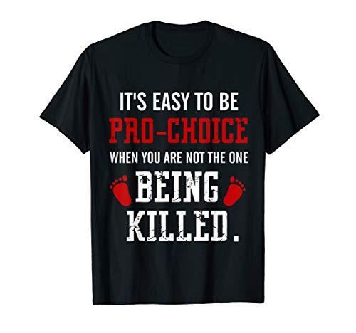 Pro-life T-shirt Anti Abortion Shirt Anti-choice -