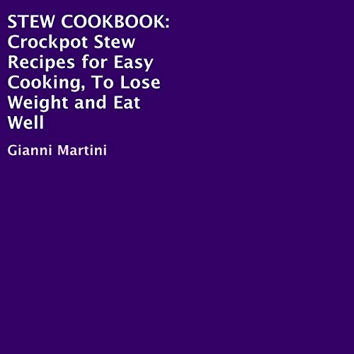 Stew Cookbook: Crockpot Stew Recipes for Easy Cooking to Lose Weight and Eat Well by Gianni Martini