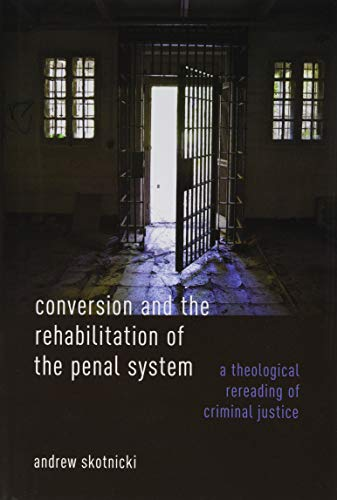 Conversion and the Rehabilitation of the Penal System: A Theological Rereading of Criminal Justice