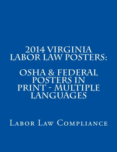 2014 Virginia Labor Law Posters: OSHA & Federal Posters In Print - Multiple Languages (Multilingual Edition) by CreateSpace Independent Publishing Platform