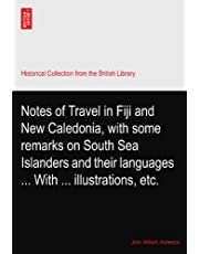 Notes of Travel in Fiji and New Caledonia, with some remarks on South Sea Islanders and their languages ... With ... illustrations, etc.