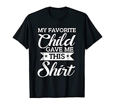Favorite Child Gave Me This Shirt Funny Mother's Day T-Shirt