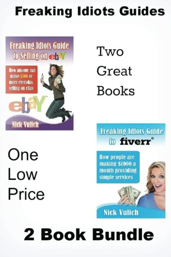 Freaking Idiots Guides 2 Book Bundle: How to Sell on eBay and Fiverr