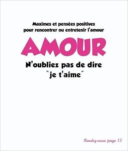 """En ligne téléchargement gratuit Amour n'oubliez pas de dire """"je t'aime"""" : Maximes et pensées positives pour rencontrer ou entretenir l'amour pdf, epub ebook"""