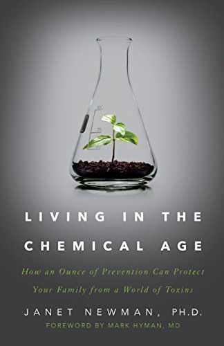 Living in the Chemical Age: How an Ounce of Prevention Can Protect Your Family from a World of Toxins cover