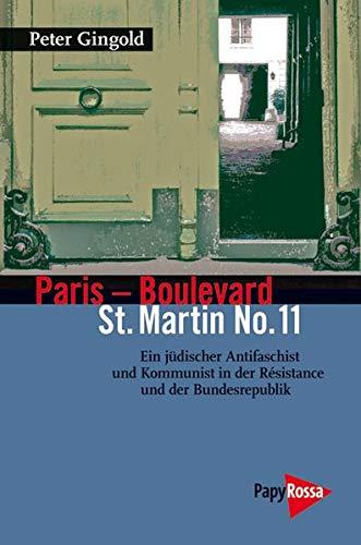 Paris - Boulevard St. Martin No. 11: Ein jüdischer Anitfaschist und Kommunist in der Résistance und der Bundesrepublik (Neue Kleine Bibliothek)