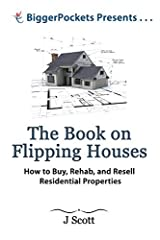 The Book on Flipping Houses: How to Buy, Rehab, and Resell Residential Properties (BiggerPockets Presents...) by Mr. J Scott(1993-06-01) Paperback