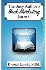 The Busy Author's Book Marketing Journal: A 30-Day Journal to Help You Track Your Activity and Results Paperback