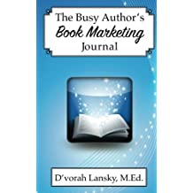 The Busy Author's Book Marketing Journal: A 30-Day Journal to Help You Track Your Activity and Results
